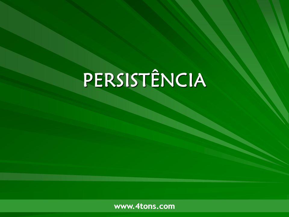 Pr. Marcelo Augusto de Carvalho 1 PERSISTÊNCIA www.4tons.com