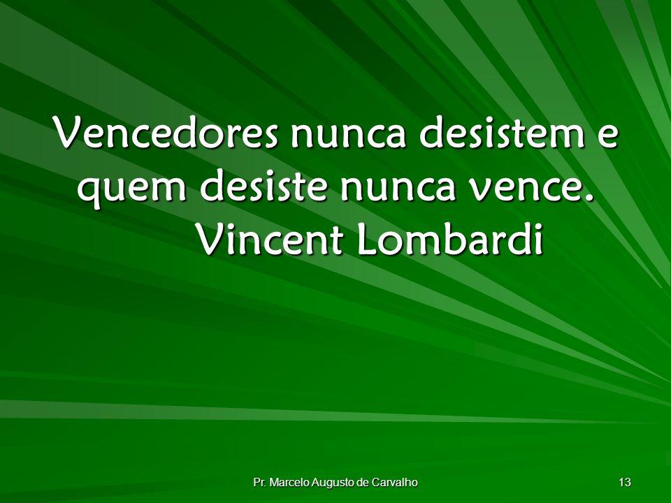 Pr.Marcelo Augusto de Carvalho 13 Vencedores nunca desistem e quem desiste nunca vence.