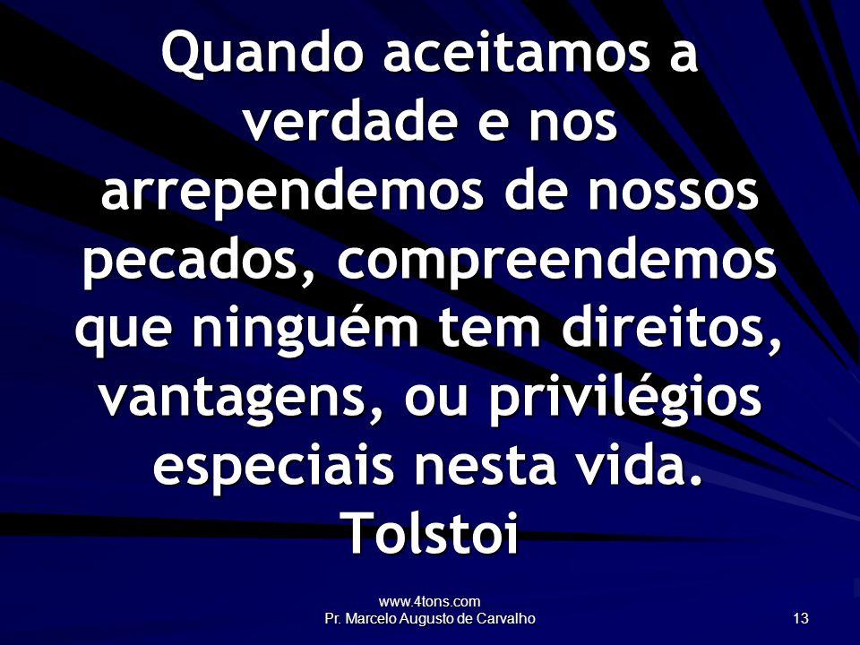 www.4tons.com Pr. Marcelo Augusto de Carvalho 13 Quando aceitamos a verdade e nos arrependemos de nossos pecados, compreendemos que ninguém tem direit