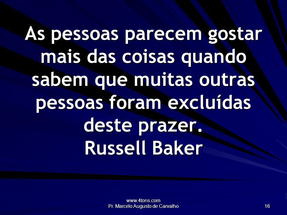 www.4tons.com Pr. Marcelo Augusto de Carvalho 16 As pessoas parecem gostar mais das coisas quando sabem que muitas outras pessoas foram excluídas dest