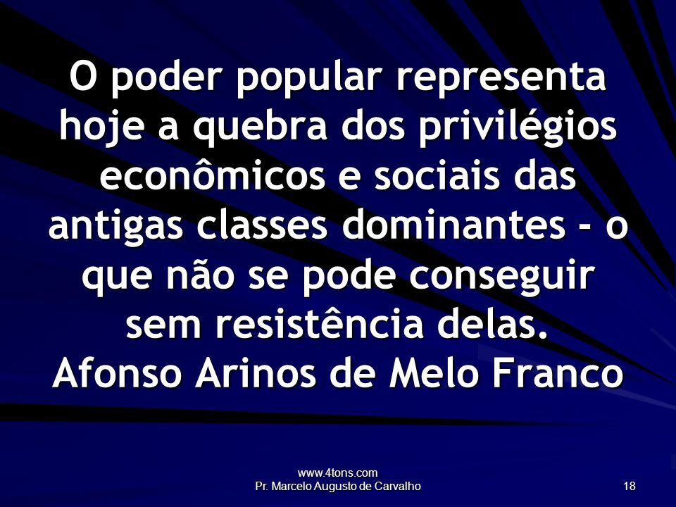 www.4tons.com Pr. Marcelo Augusto de Carvalho 18 O poder popular representa hoje a quebra dos privilégios econômicos e sociais das antigas classes dom