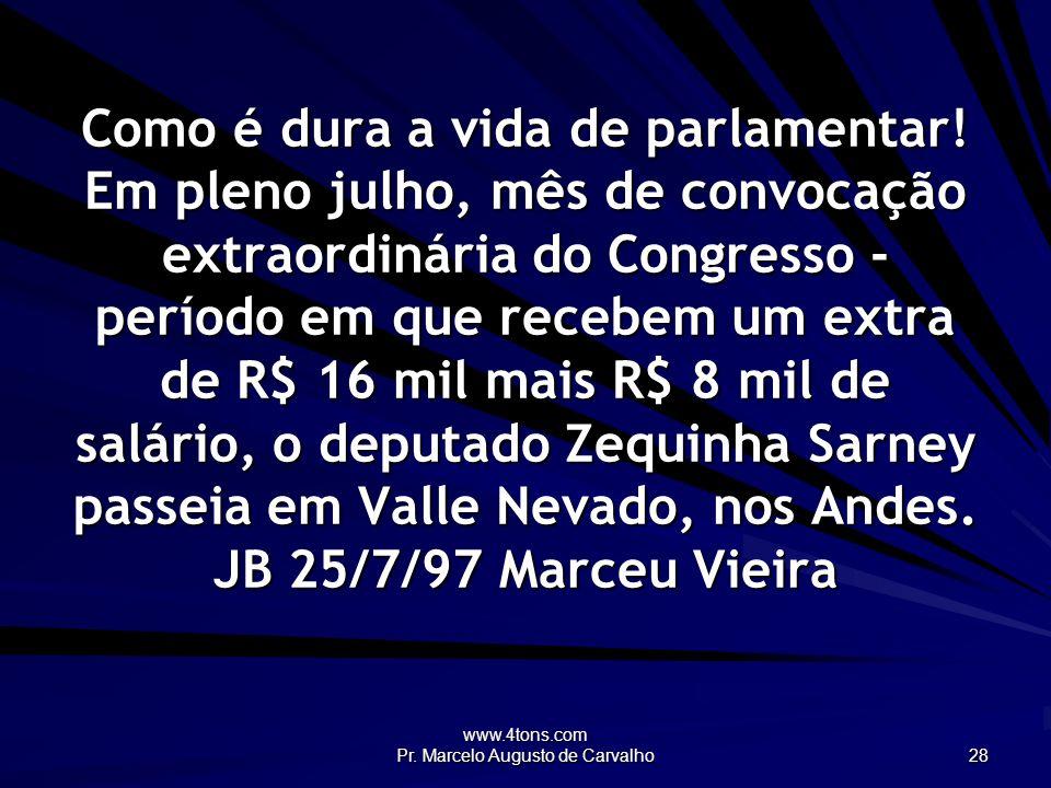 www.4tons.com Pr. Marcelo Augusto de Carvalho 28 Como é dura a vida de parlamentar! Em pleno julho, mês de convocação extraordinária do Congresso - pe