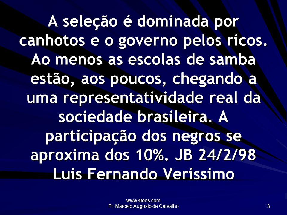 www.4tons.com Pr. Marcelo Augusto de Carvalho 3 A seleção é dominada por canhotos e o governo pelos ricos. Ao menos as escolas de samba estão, aos pou