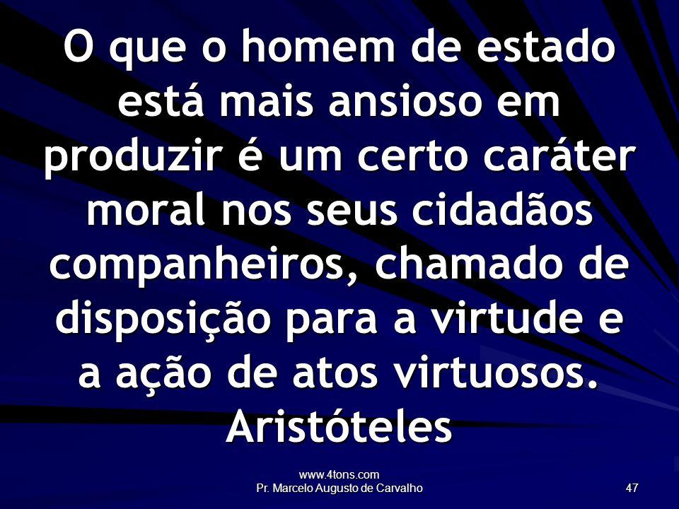 www.4tons.com Pr. Marcelo Augusto de Carvalho 47 O que o homem de estado está mais ansioso em produzir é um certo caráter moral nos seus cidadãos comp
