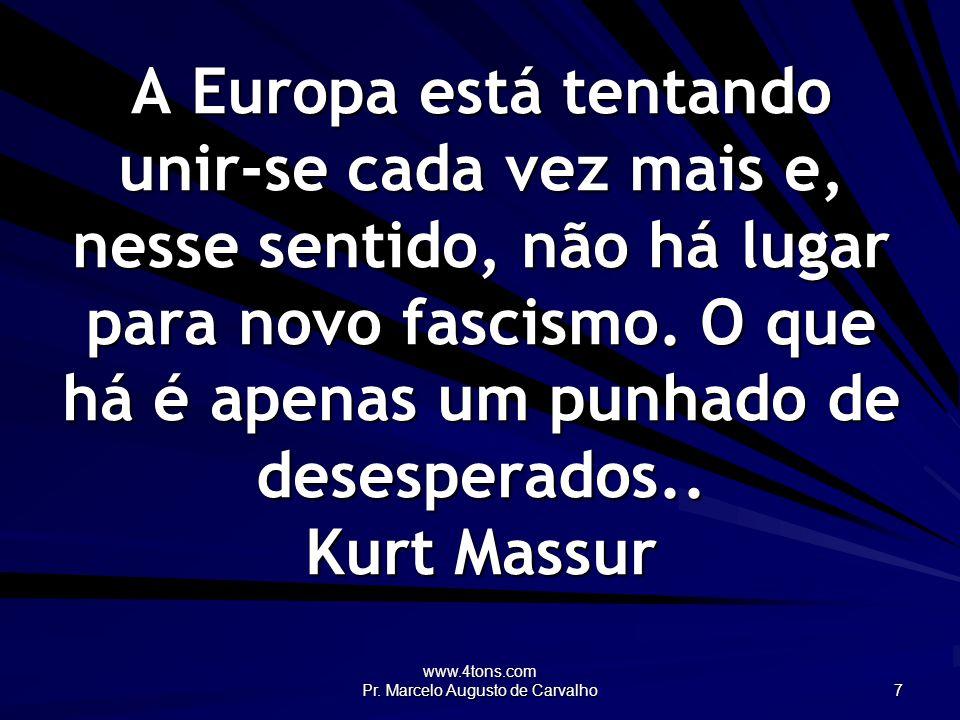 www.4tons.com Pr. Marcelo Augusto de Carvalho 7 A Europa está tentando unir-se cada vez mais e, nesse sentido, não há lugar para novo fascismo. O que