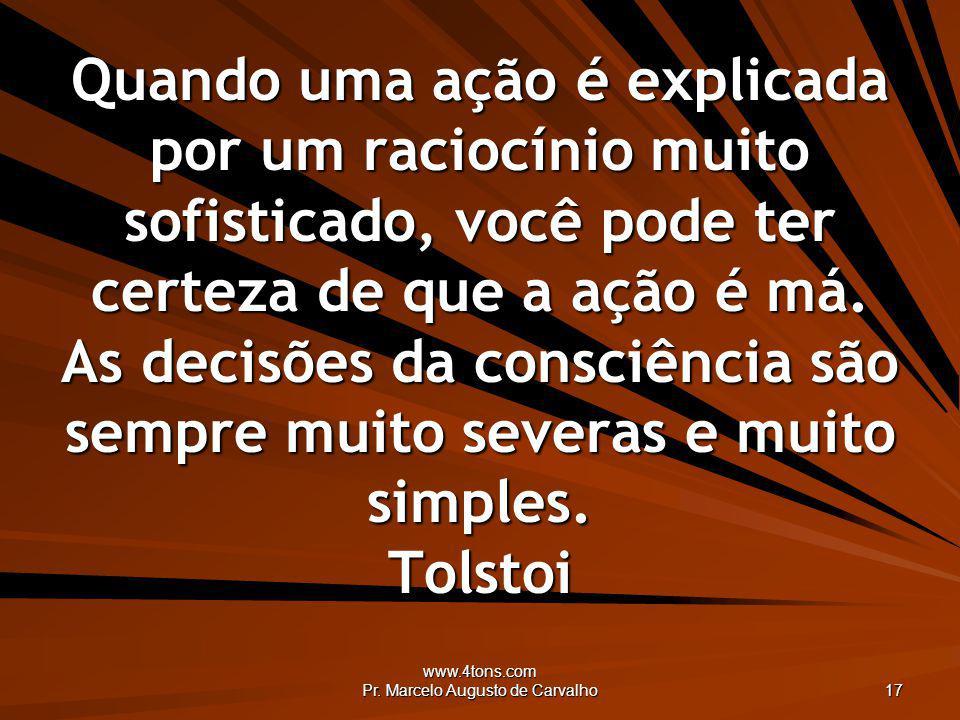 www.4tons.com Pr. Marcelo Augusto de Carvalho 17 Quando uma ação é explicada por um raciocínio muito sofisticado, você pode ter certeza de que a ação