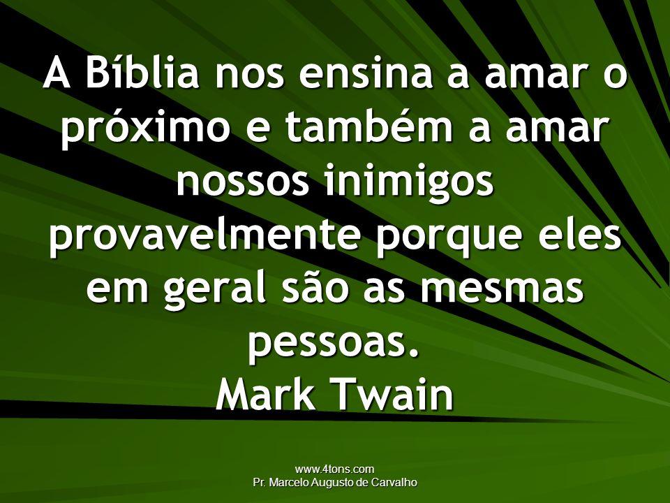 www.4tons.com Pr. Marcelo Augusto de Carvalho A Bíblia nos ensina a amar o próximo e também a amar nossos inimigos provavelmente porque eles em geral
