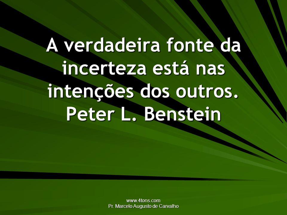 www.4tons.com Pr. Marcelo Augusto de Carvalho A verdadeira fonte da incerteza está nas intenções dos outros. Peter L. Benstein