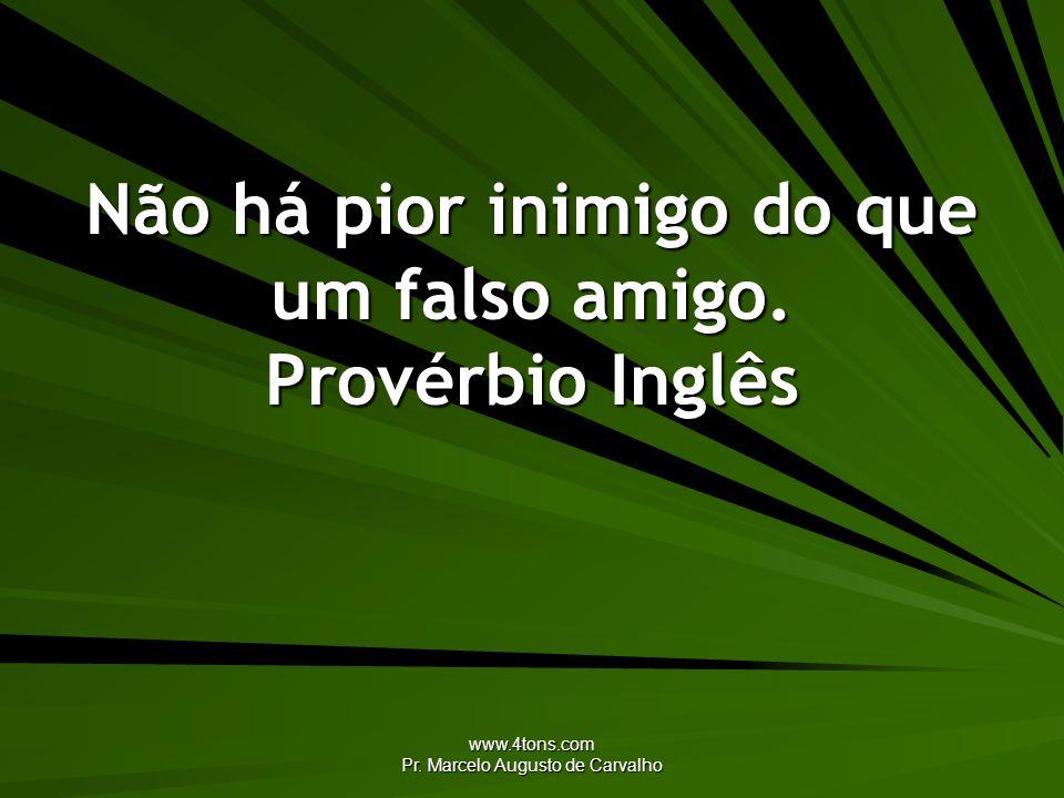 www.4tons.com Pr. Marcelo Augusto de Carvalho Não há pior inimigo do que um falso amigo. Provérbio Inglês