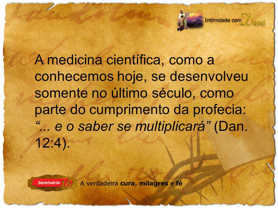 A medicina científica, como a conhecemos hoje, se desenvolveu somente no último século, como parte do cumprimento da profecia:... e o saber se multipl