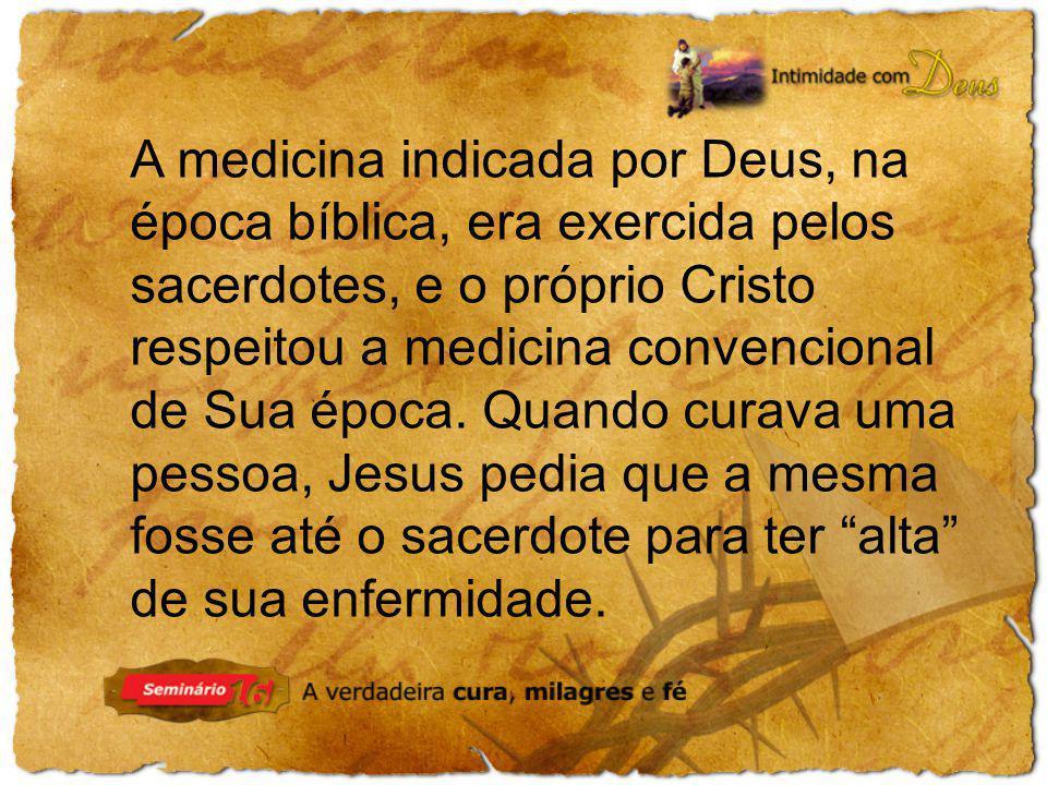 A medicina indicada por Deus, na época bíblica, era exercida pelos sacerdotes, e o próprio Cristo respeitou a medicina convencional de Sua época. Quan