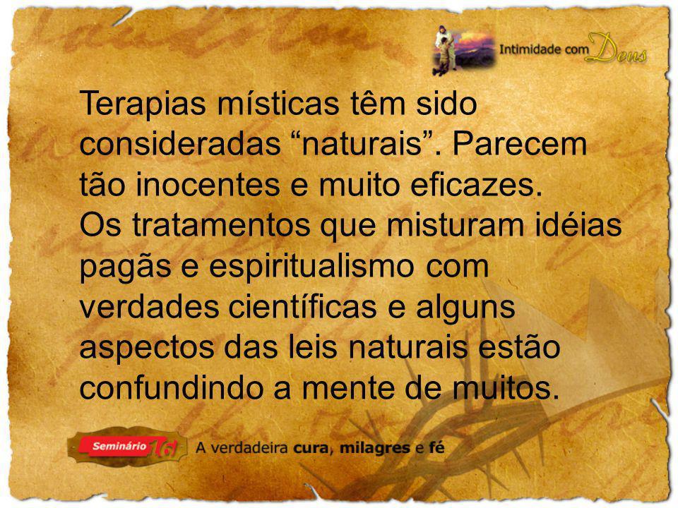 Terapias místicas têm sido consideradas naturais. Parecem tão inocentes e muito eficazes. Os tratamentos que misturam idéias pagãs e espiritualismo co