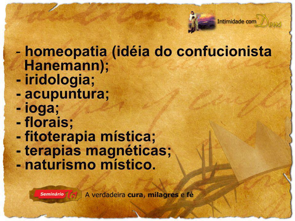 - homeopatia (idéia do confucionista Hanemann); - iridologia; - acupuntura; - ioga; - florais; - fitoterapia mística; - terapias magnéticas; - naturis