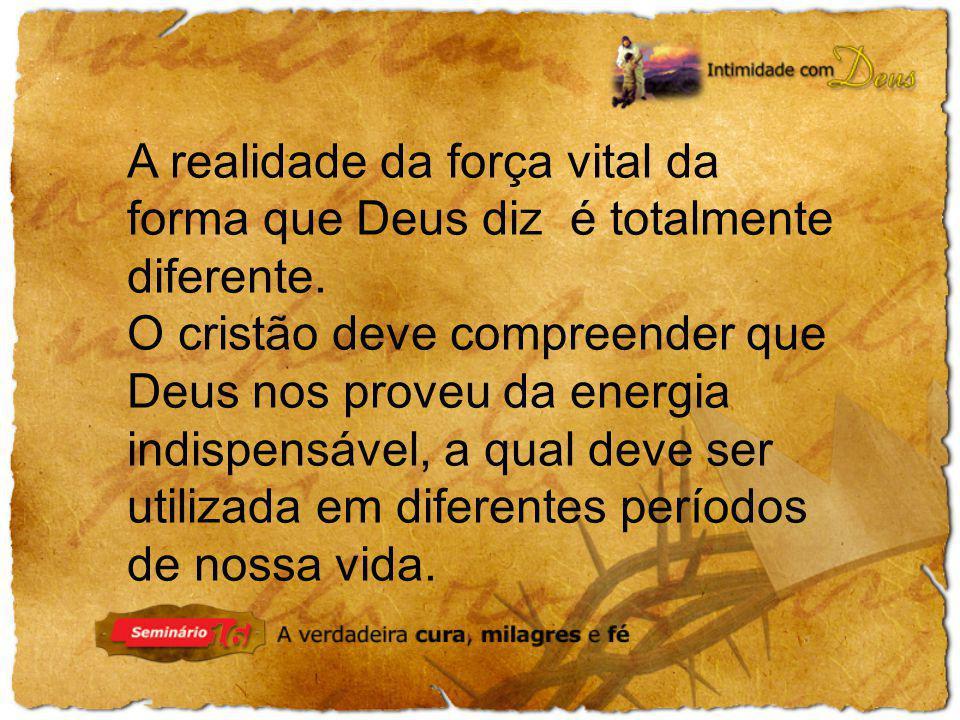 A realidade da força vital da forma que Deus diz é totalmente diferente. O cristão deve compreender que Deus nos proveu da energia indispensável, a qu