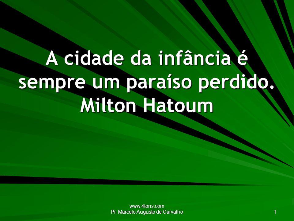 www.4tons.com Pr.Marcelo Augusto de Carvalho 1 A cidade da infância é sempre um paraíso perdido.