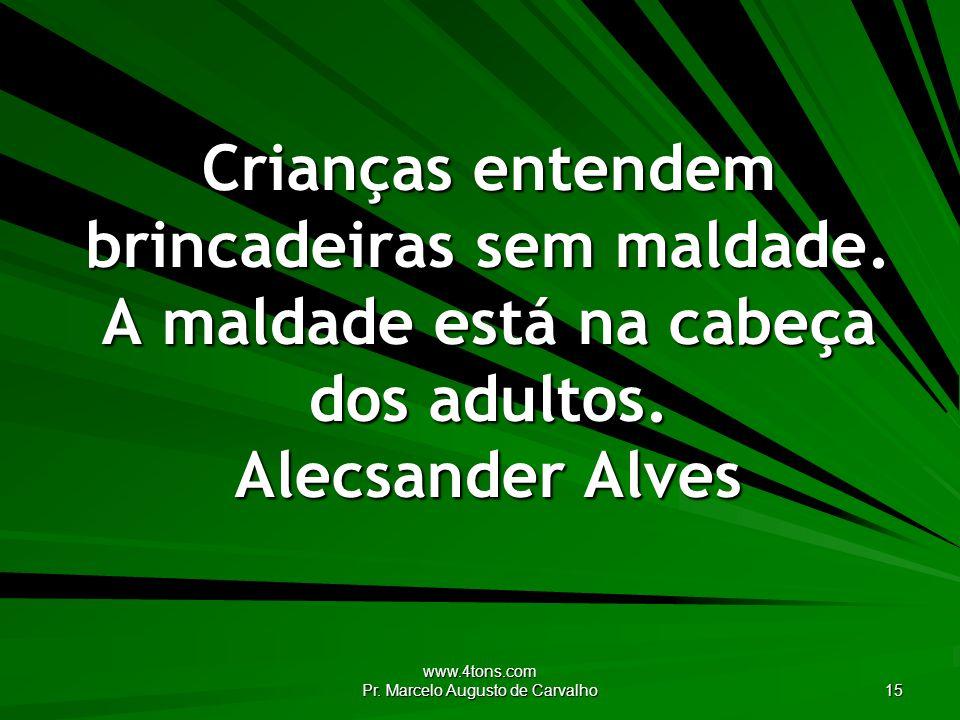 www.4tons.com Pr.Marcelo Augusto de Carvalho 15 Crianças entendem brincadeiras sem maldade.