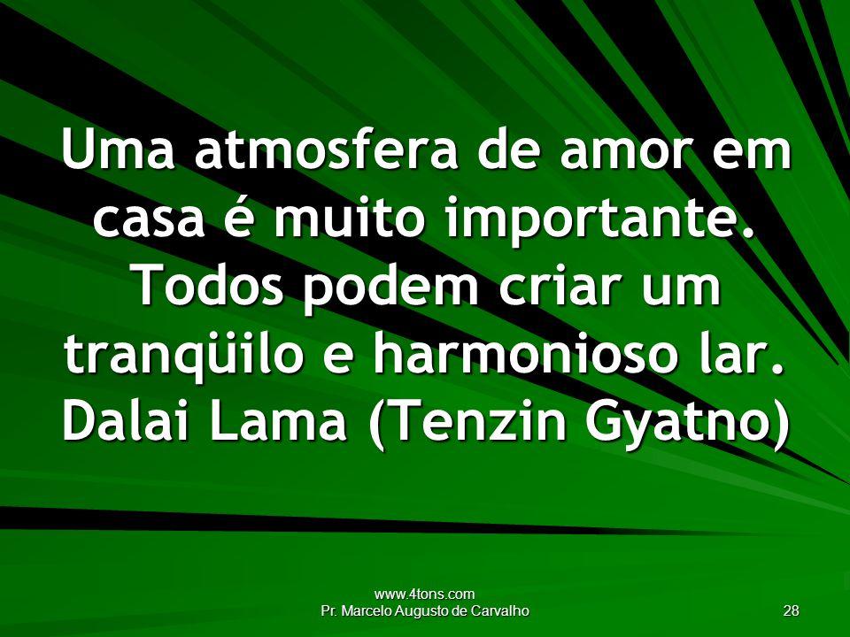 www.4tons.com Pr.Marcelo Augusto de Carvalho 28 Uma atmosfera de amor em casa é muito importante.