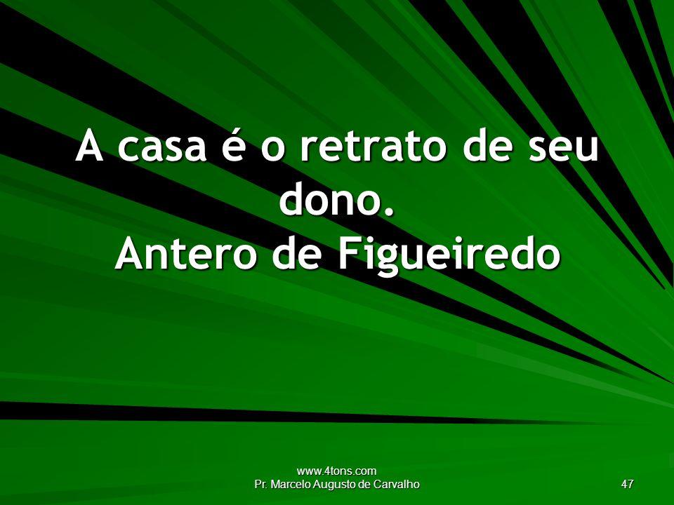www.4tons.com Pr.Marcelo Augusto de Carvalho 47 A casa é o retrato de seu dono.