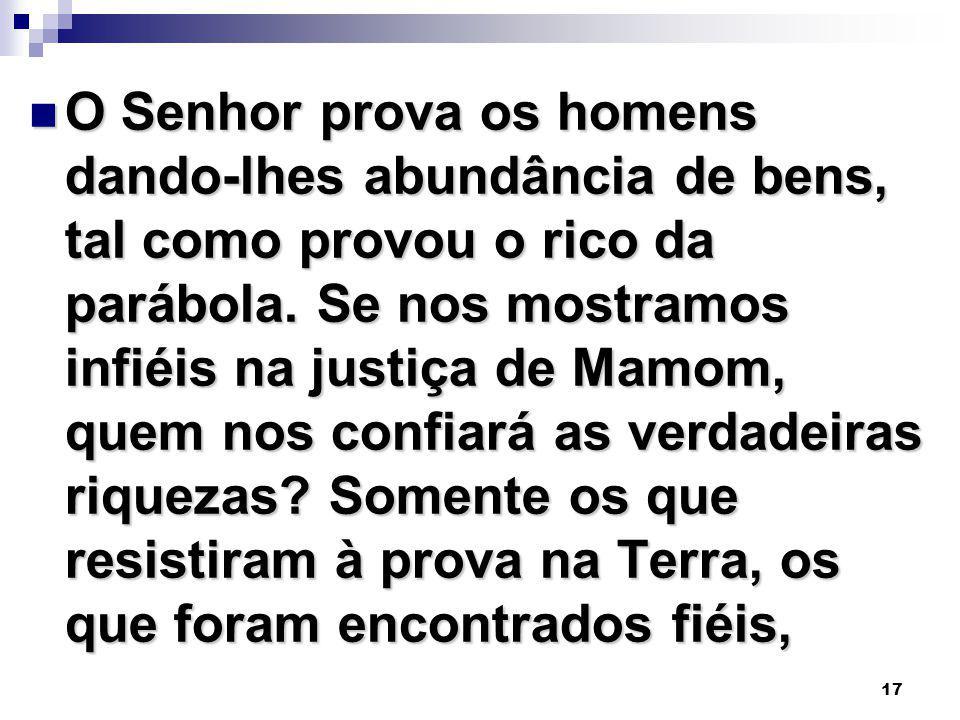 17 O Senhor prova os homens dando-lhes abundância de bens, tal como provou o rico da parábola.