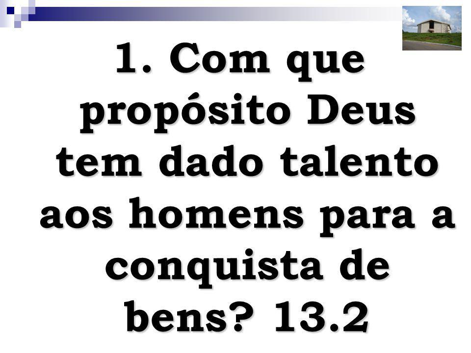 4 1. Com que propósito Deus tem dado talento aos homens para a conquista de bens? 13.2