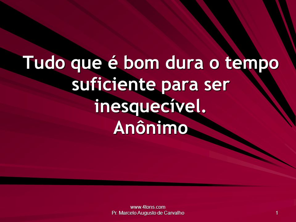 www.4tons.com Pr. Marcelo Augusto de Carvalho 1 Tudo que é bom dura o tempo suficiente para ser inesquecível. Anônimo