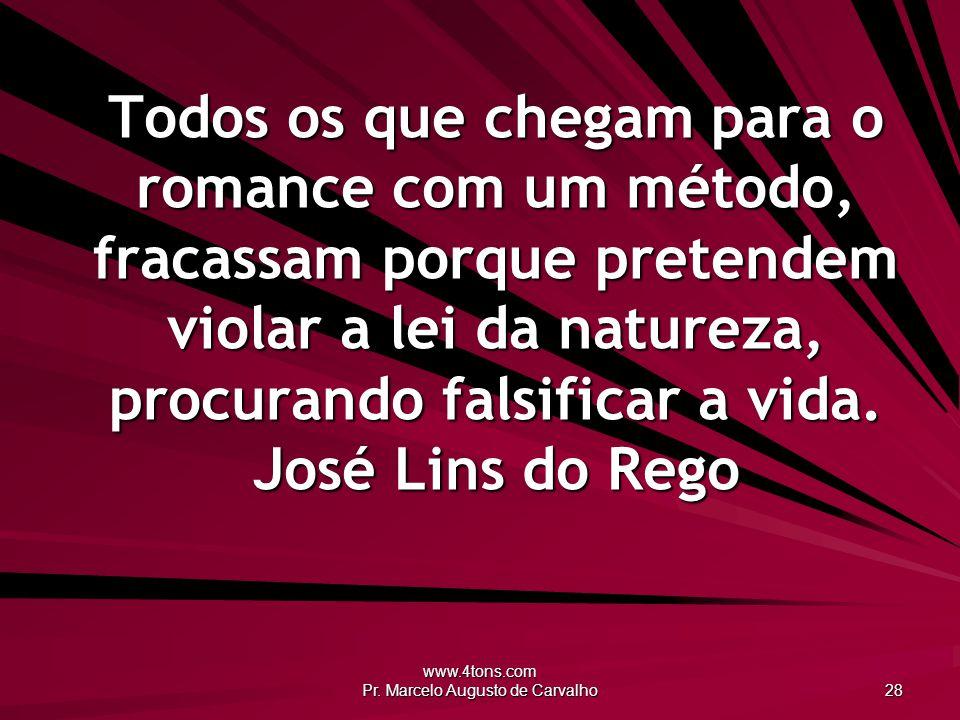 www.4tons.com Pr. Marcelo Augusto de Carvalho 28 Todos os que chegam para o romance com um método, fracassam porque pretendem violar a lei da natureza