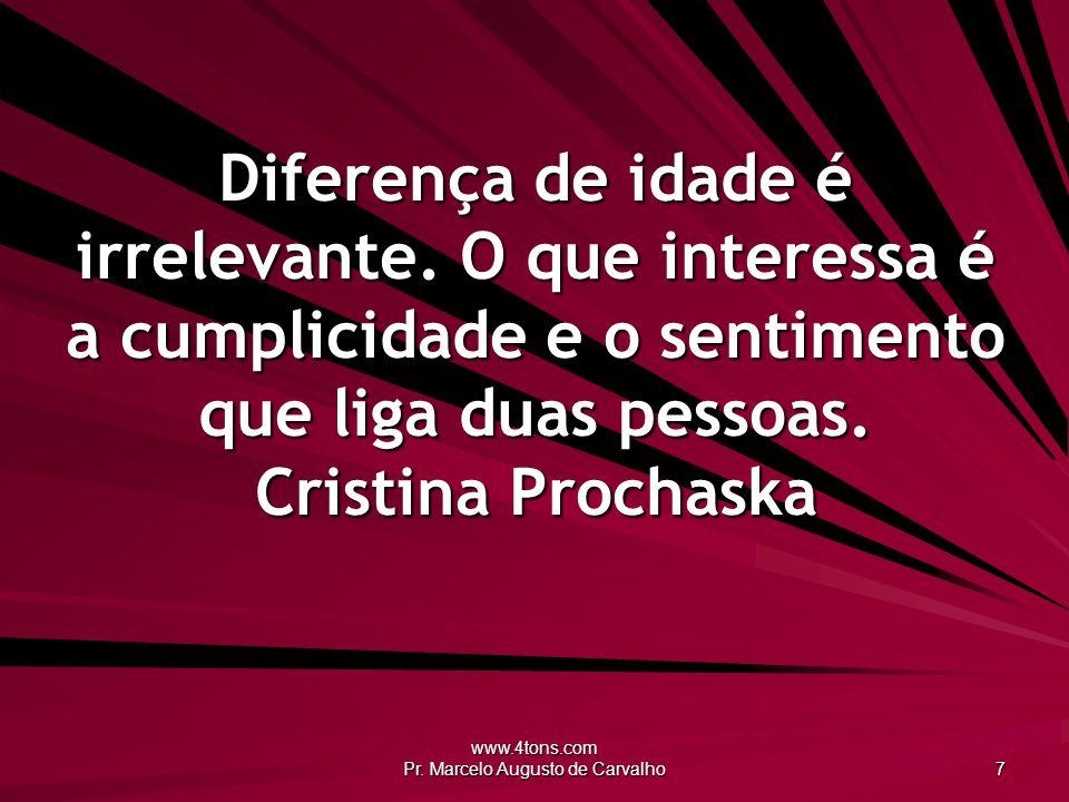 www.4tons.com Pr. Marcelo Augusto de Carvalho 7 Diferença de idade é irrelevante. O que interessa é a cumplicidade e o sentimento que liga duas pessoa
