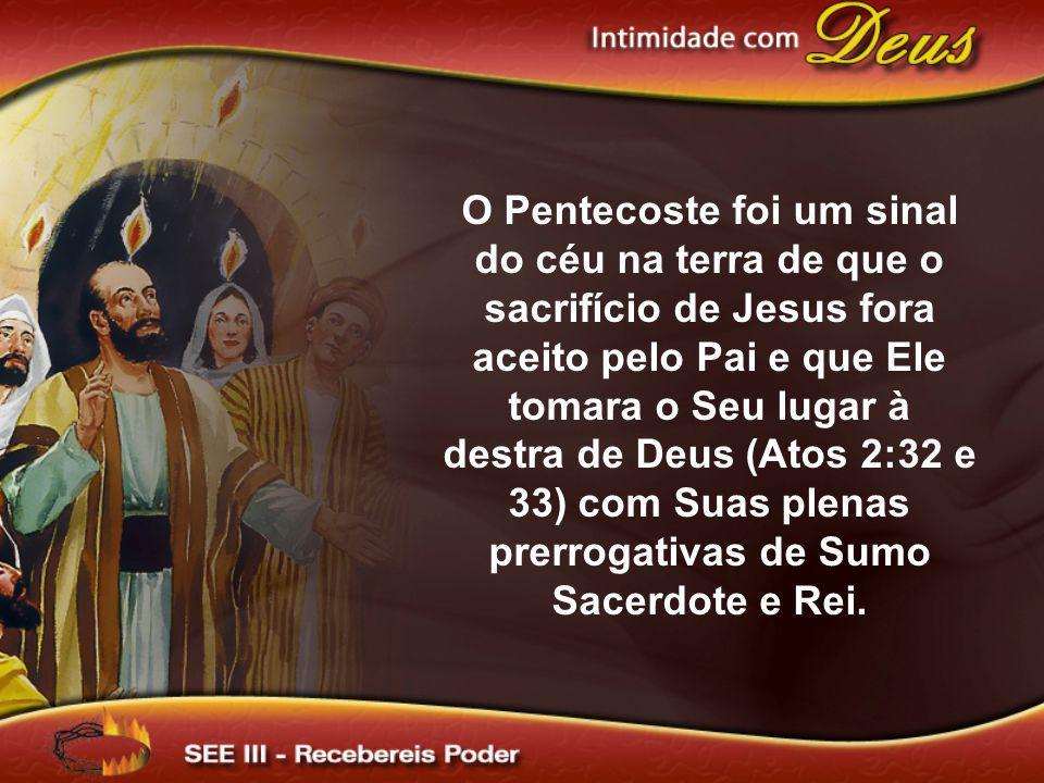 O Pentecoste foi um sinal do céu na terra de que o sacrifício de Jesus fora aceito pelo Pai e que Ele tomara o Seu lugar à destra de Deus (Atos 2:32 e