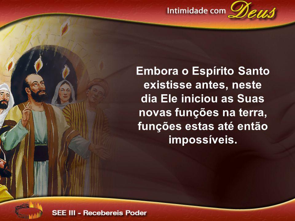 Embora o Espírito Santo existisse antes, neste dia Ele iniciou as Suas novas funções na terra, funções estas até então impossíveis.
