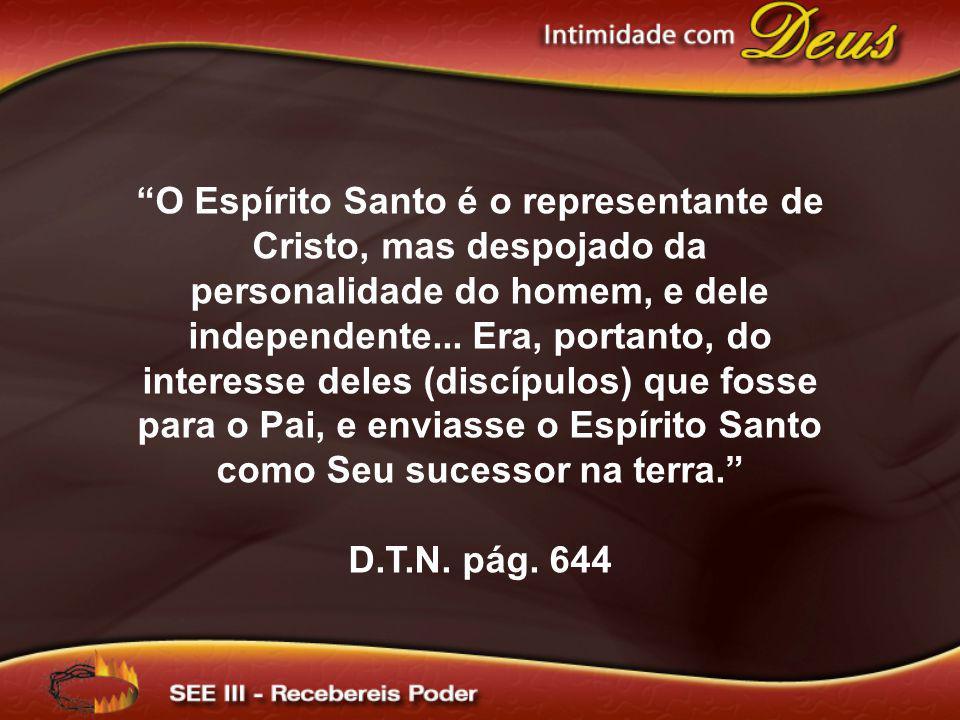 O Espírito Santo é o representante de Cristo, mas despojado da personalidade do homem, e dele independente... Era, portanto, do interesse deles (discí