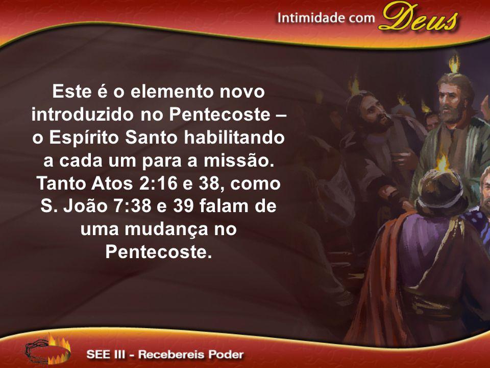 Este é o elemento novo introduzido no Pentecoste – o Espírito Santo habilitando a cada um para a missão. Tanto Atos 2:16 e 38, como S. João 7:38 e 39