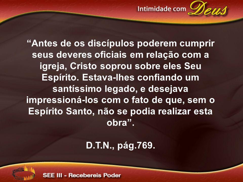 Antes de os discípulos poderem cumprir seus deveres oficiais em relação com a igreja, Cristo soprou sobre eles Seu Espírito. Estava-lhes confiando um