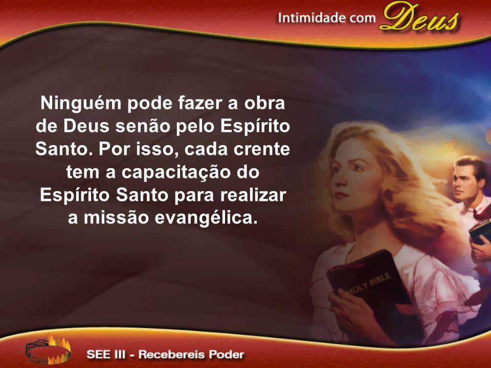 Ninguém pode fazer a obra de Deus senão pelo Espírito Santo. Por isso, cada crente tem a capacitação do Espírito Santo para realizar a missão evangéli