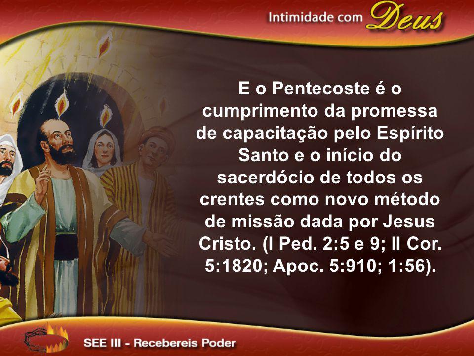 E o Pentecoste é o cumprimento da promessa de capacitação pelo Espírito Santo e o início do sacerdócio de todos os crentes como novo método de missão