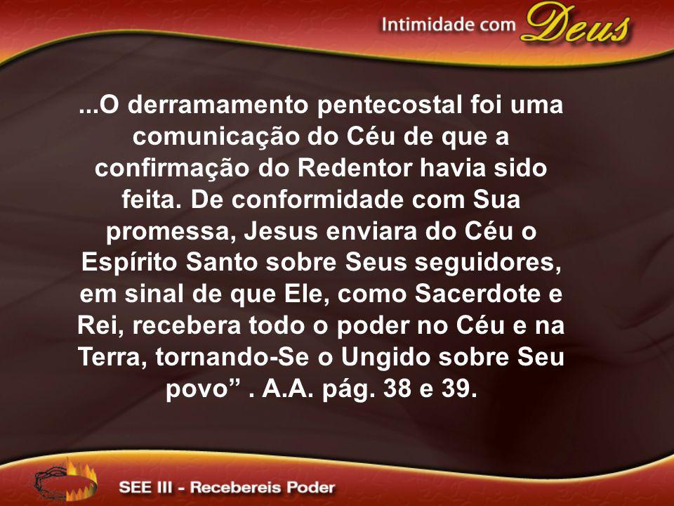...O derramamento pentecostal foi uma comunicação do Céu de que a confirmação do Redentor havia sido feita. De conformidade com Sua promessa, Jesus en