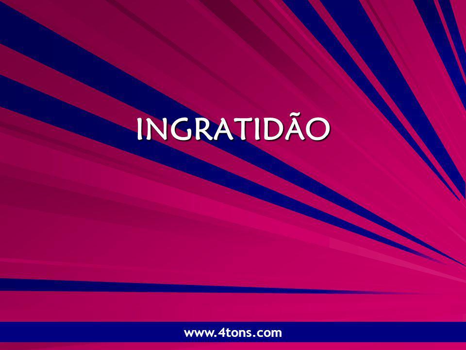 Pr. Marcelo Augusto de Carvalho 1 INGRATIDÃO www.4tons.com