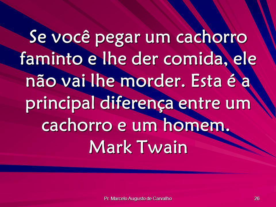 Pr. Marcelo Augusto de Carvalho 26 Se você pegar um cachorro faminto e lhe der comida, ele não vai lhe morder. Esta é a principal diferença entre um c