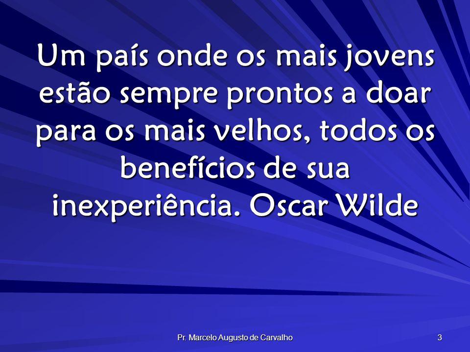 Pr. Marcelo Augusto de Carvalho 3 Um país onde os mais jovens estão sempre prontos a doar para os mais velhos, todos os benefícios de sua inexperiênci