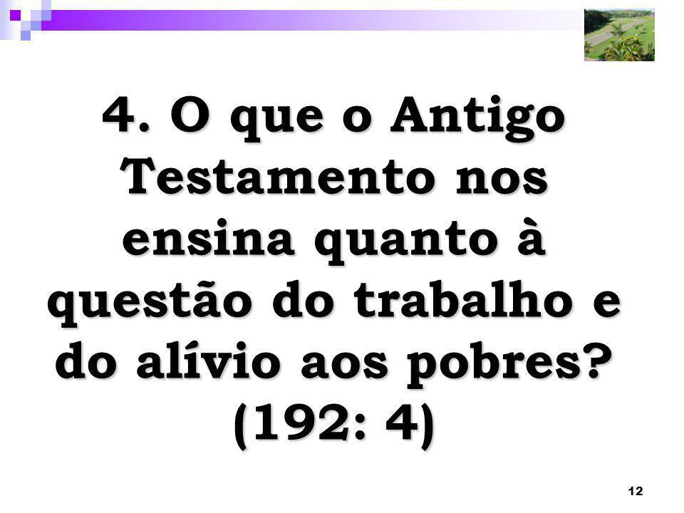 12 4. O que o Antigo Testamento nos ensina quanto à questão do trabalho e do alívio aos pobres? (192: 4)