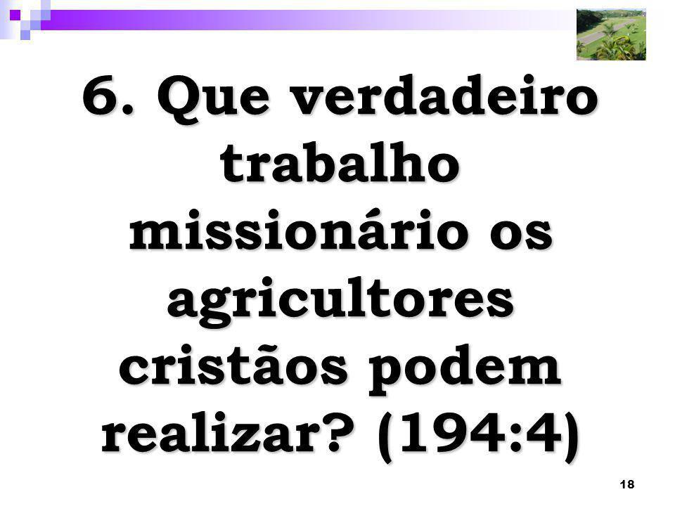 18 6. Que verdadeiro trabalho missionário os agricultores cristãos podem realizar? (194:4)