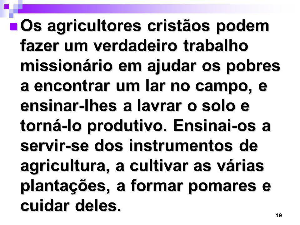 19 Os agricultores cristãos podem fazer um verdadeiro trabalho missionário em ajudar os pobres a encontrar um lar no campo, e ensinar-lhes a lavrar o