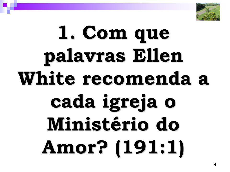 4 1. Com que palavras Ellen White recomenda a cada igreja o Ministério do Amor? (191:1)
