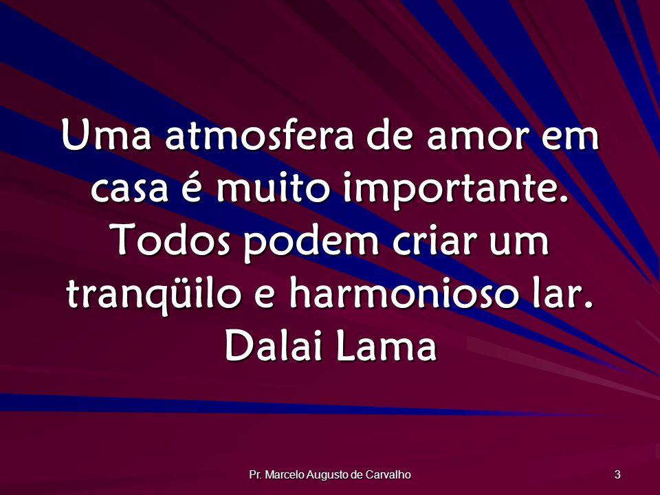 Pr.Marcelo Augusto de Carvalho 24 Raramente podemos ajudar os mais próximos.