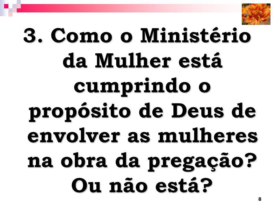 8 3. Como o Ministério da Mulher está cumprindo o propósito de Deus de envolver as mulheres na obra da pregação? Ou não está?