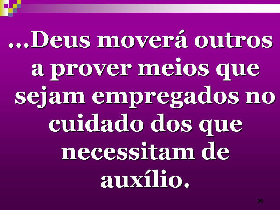 36...Deus moverá outros a prover meios que sejam empregados no cuidado dos que necessitam de auxílio.