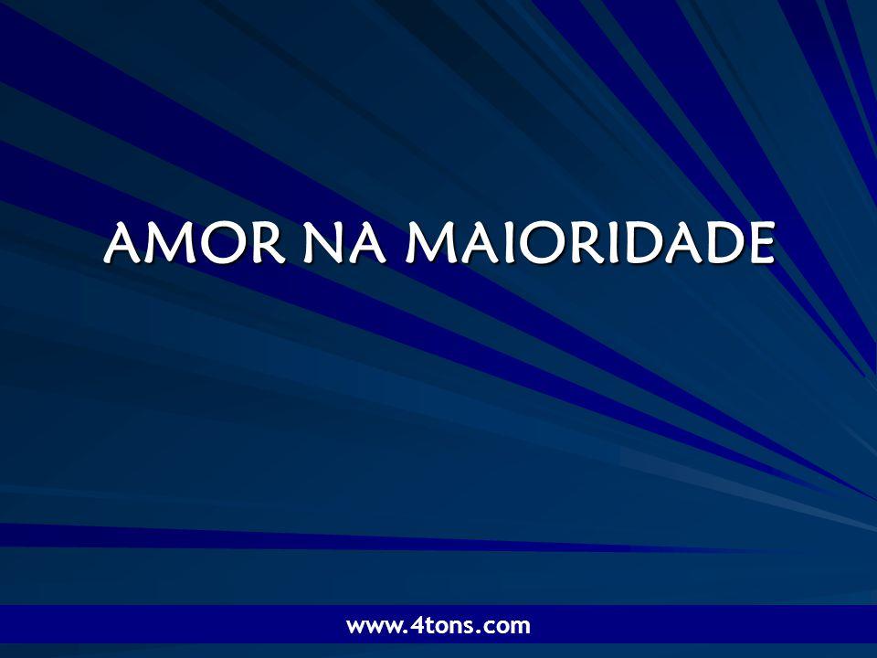 Pr. Marcelo Augusto de Carvalho 1 AMOR NA MAIORIDADE www.4tons.com