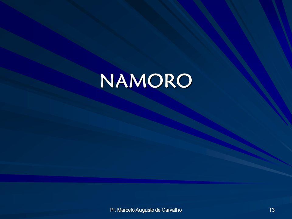 Pr. Marcelo Augusto de Carvalho 13 NAMORO
