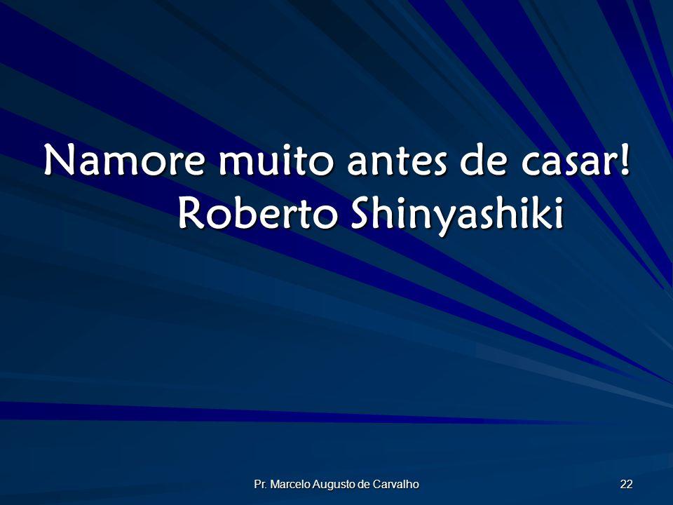 Pr. Marcelo Augusto de Carvalho 22 Namore muito antes de casar! Roberto Shinyashiki
