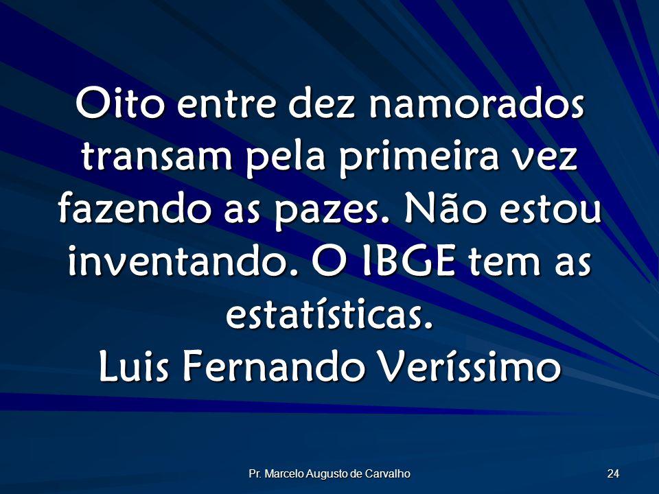 Pr. Marcelo Augusto de Carvalho 24 Oito entre dez namorados transam pela primeira vez fazendo as pazes. Não estou inventando. O IBGE tem as estatístic