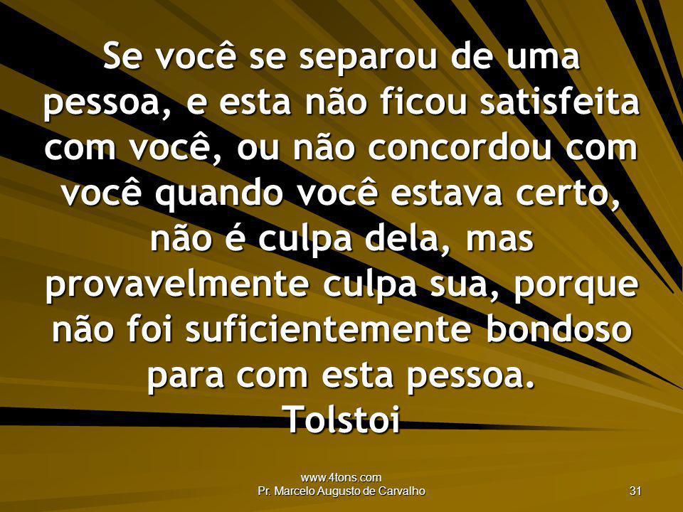www.4tons.com Pr. Marcelo Augusto de Carvalho 31 Se você se separou de uma pessoa, e esta não ficou satisfeita com você, ou não concordou com você qua